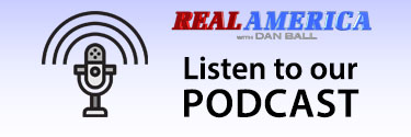 Listen to Real America with Dan Ball on iHeart Radio, Apple Podcasts, Spotify and anywhere else podcasts are available
